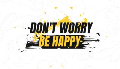 STRATÉGIE : DON'T WORRY BE HAPPY